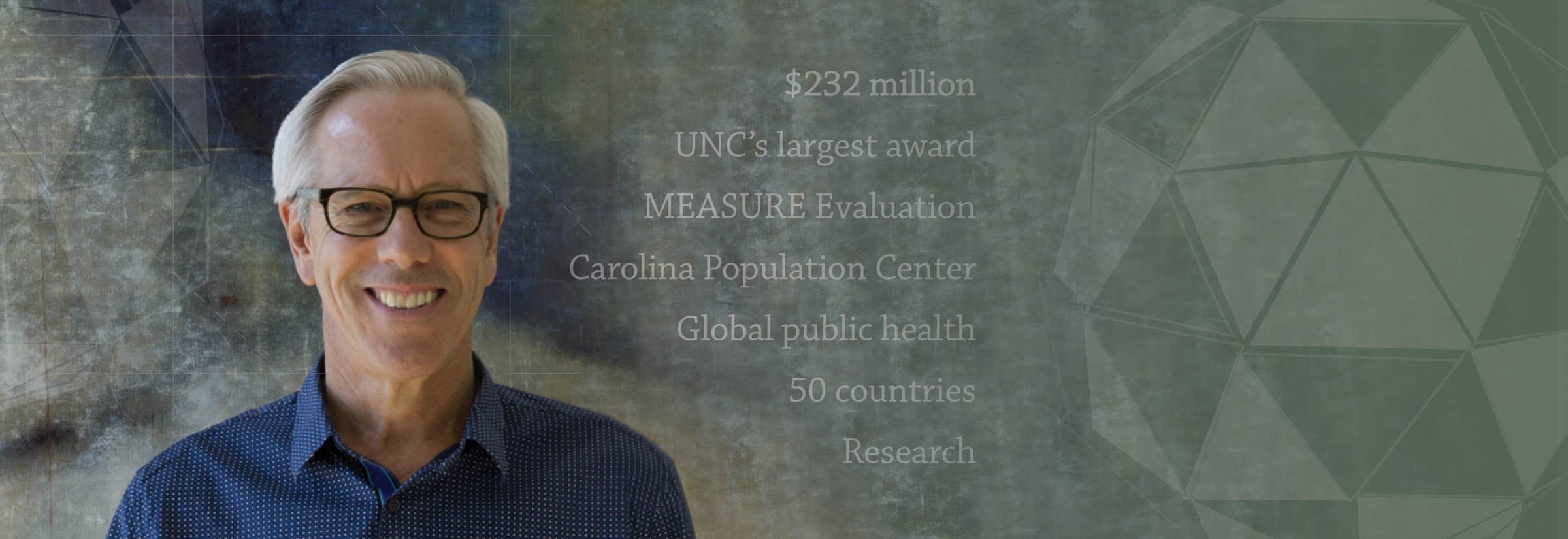 $232 million. UNC's largest award. MEASURE Evaluation. Carolina Population Center. 50 countries. Research.