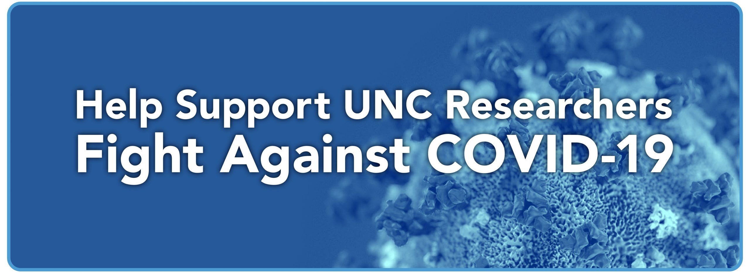 "Banner that says ""Help Support UNC Researchers Fight Against COVID-19"" Click to donate."