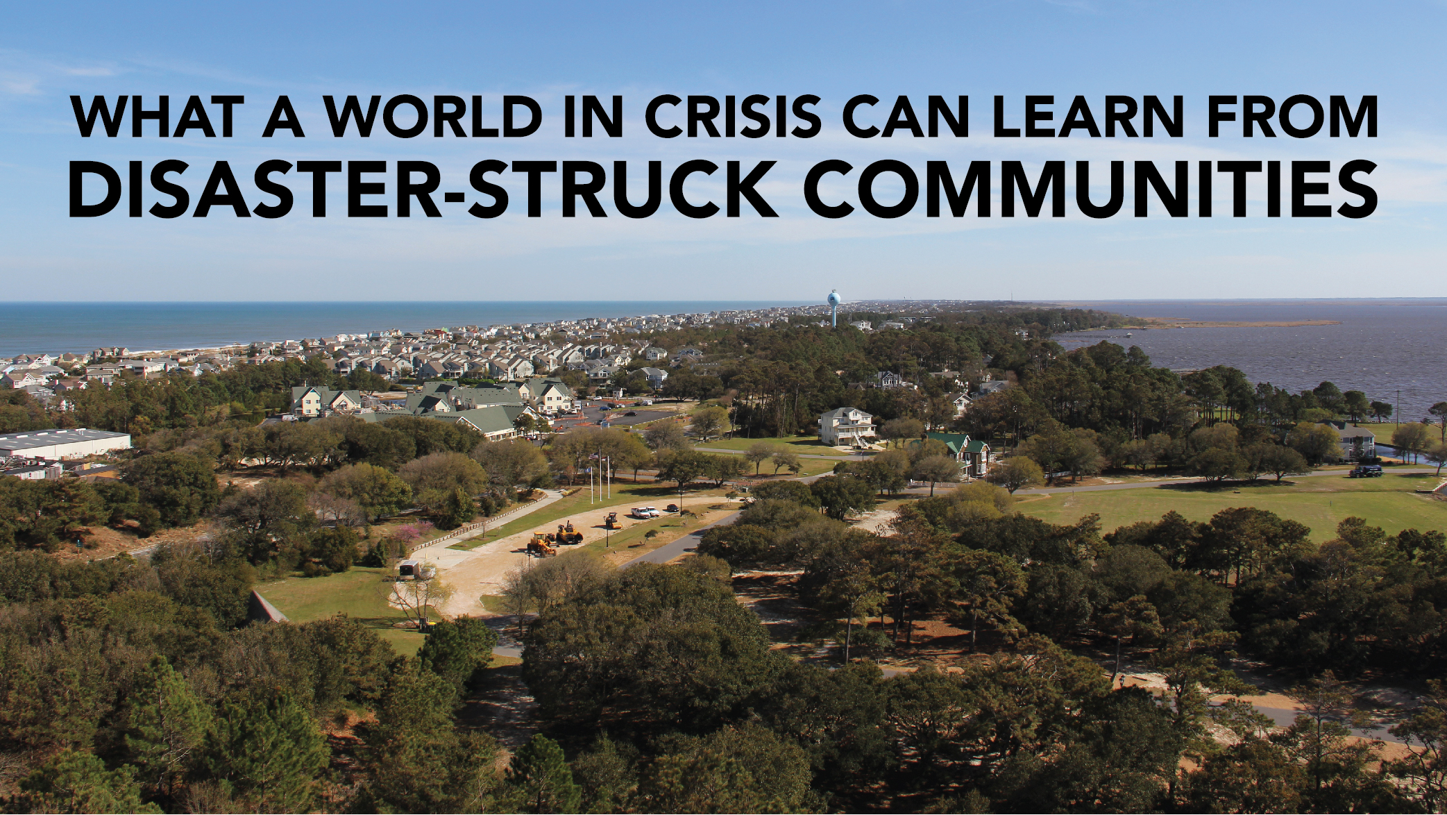 What a World in Crisis Can Learn from Disaster-Struck Communities