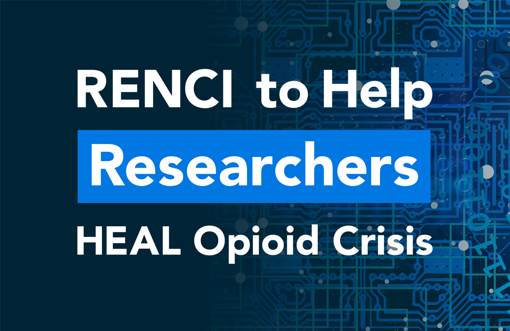 RENCI to Help Researchers HEAL Opioid Crisis